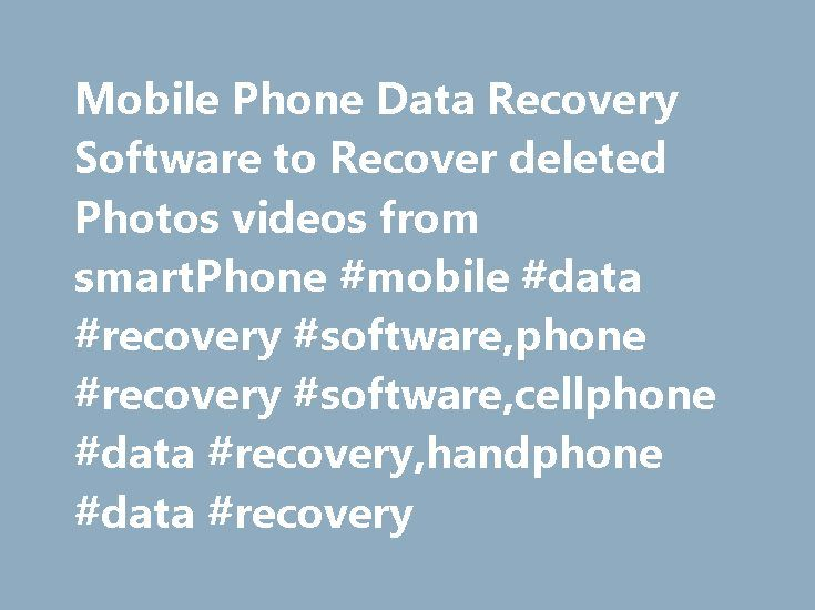 Mobile Phone Data Recovery Software to Recover deleted Photos videos from smartPhone #mobile #data #recovery #software,phone #recovery #software,cellphone #data #recovery,handphone #data #recovery http://india.nef2.com/mobile-phone-data-recovery-software-to-recover-deleted-photos-videos-from-smartphone-mobile-data-recovery-softwarephone-recovery-softwarecellphone-data-recoveryhandphone-data-recovery/  # home >> Data Recovery >> Mobile Phone Data Recovery Software to recover deleted photos…