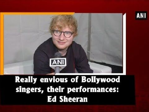 Really envious of Bollywood singers, their performances: Ed Sheeran - Bollywood News - YouTube