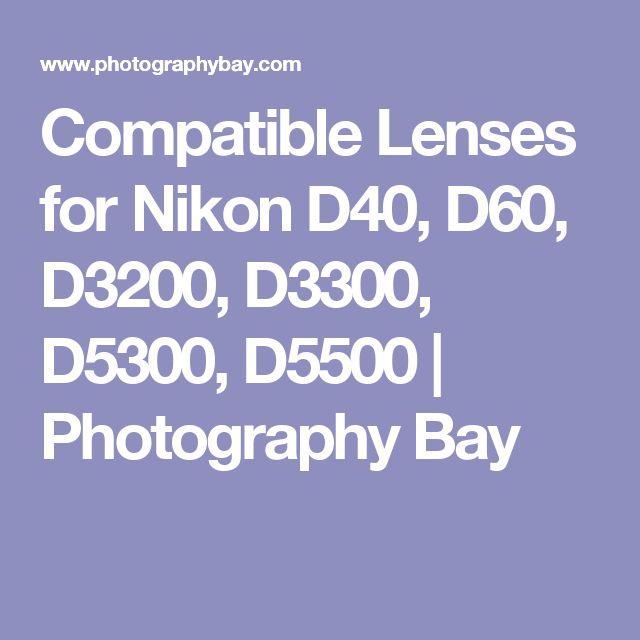 Compatible Lenses for Nikon D40, D60, D3200, D3300, D5300, D5500      Photography Bay