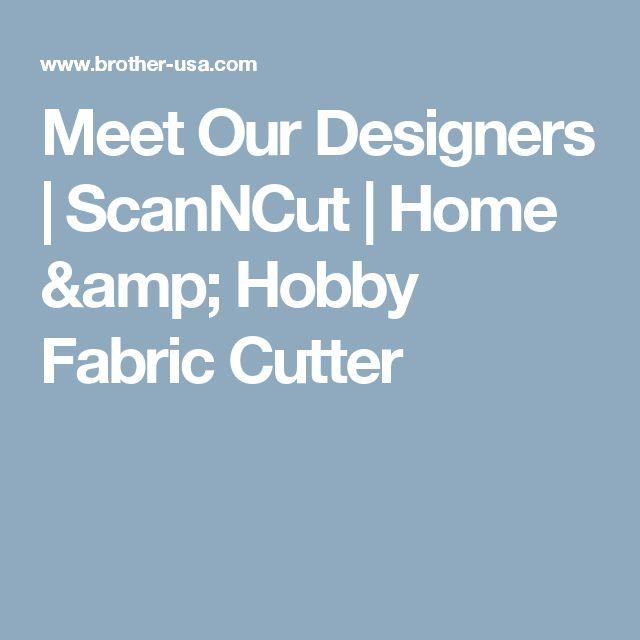 Meet Our Designers | ScanNCut | Home & Hobby Fabric Cutter