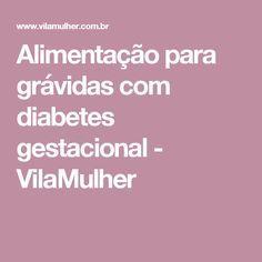 Alimentação para grávidas com diabetes gestacional - VilaMulher