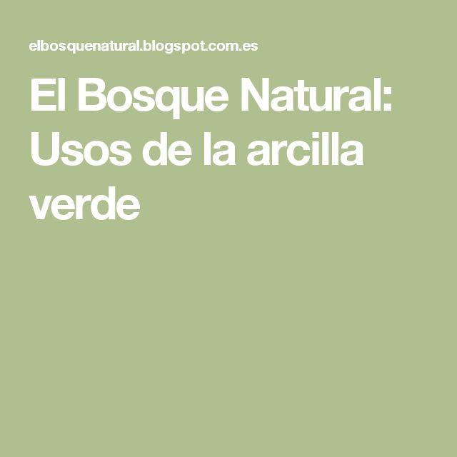 El Bosque Natural: Usos de la arcilla verde