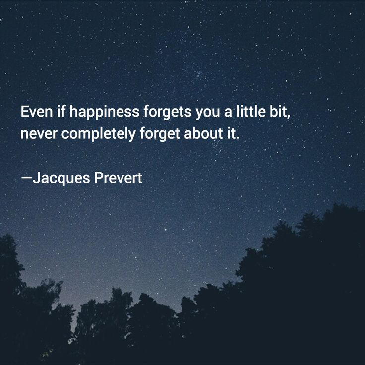 Wishing you bright and happy memories!  #quotes #inspiration Even if happiness forgets you a little bit, never completely forget about it. —Jacques Prevert