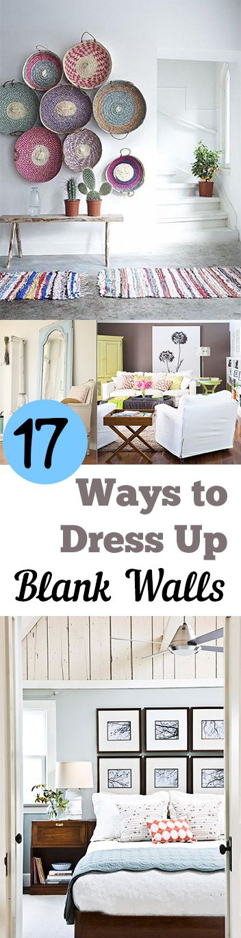 17 Ways to Dress up Blank Walls- Great ideas for your home decor.