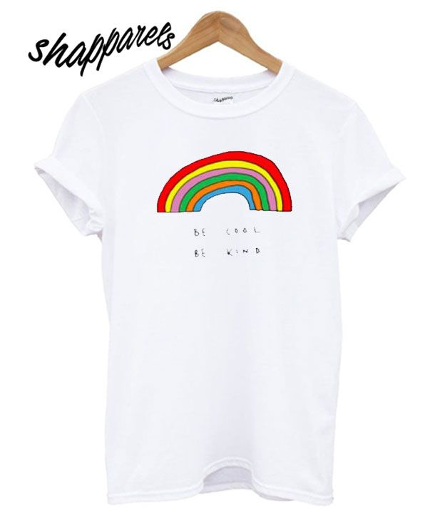269a519f Be Cool Be Kind Rainbow T shirt | shapparels in 2019 | Shirts, T ...