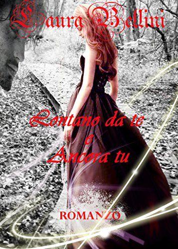 LONTANO DA TE E ANCORA TU eBook: Laura Bellini, Mew Notice: Amazon.it: Kindle Store