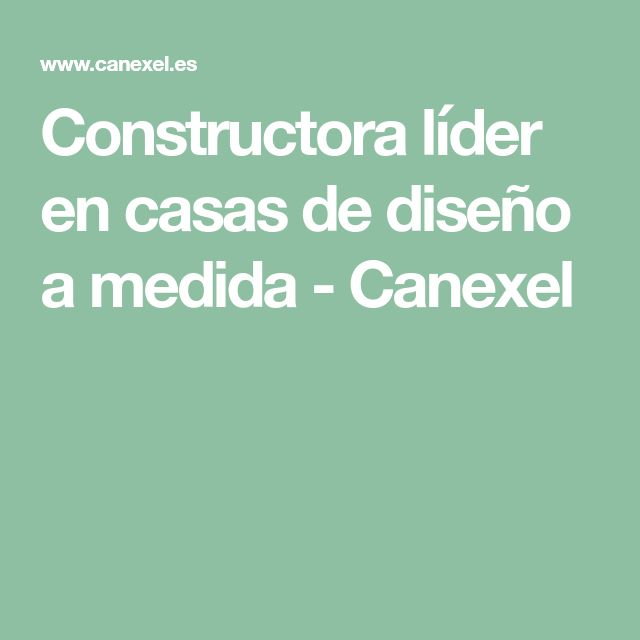 Constructora líder en casas de diseño a medida - Canexel