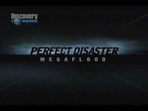 ARCHIVES: Perfect Disaster: MEGAFLOOD (Discovery Channel) 2006 COMPLETE ...