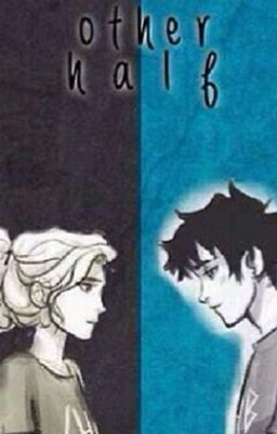 The Other Half (Percabeth Fanfiction) - Chapter 15: Happy Reunions #wattpad #fanfiction