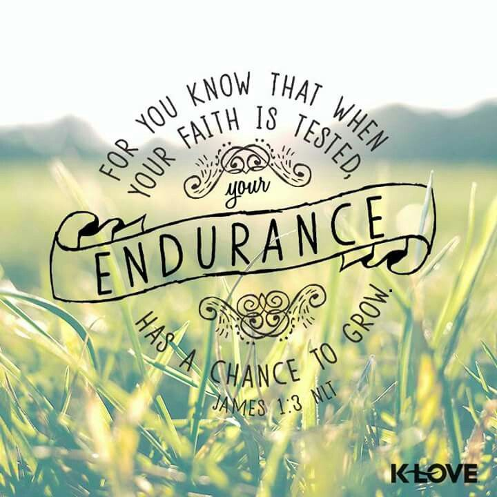"""For you know that when your faith is tested, your endurance has a chance to grow."" - James 1:3 {K-LOVE Radio} <3"