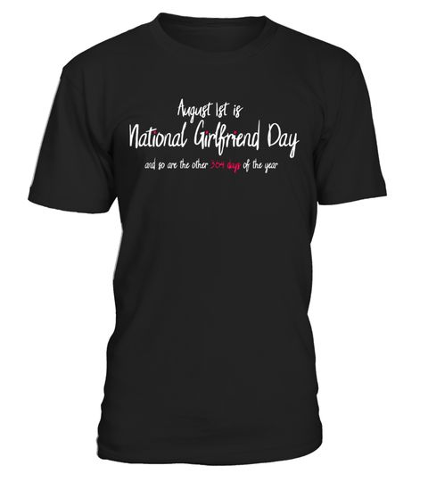 """# August 1st National Girlfriend Day Cute Funny T-Shirt .  Special Offer, not available in shops      Comes in a variety of styles and colours      Buy yours now before it is too late!      Secured payment via Visa / Mastercard / Amex / PayPal      How to place an order            Choose the model from the drop-down menu      Click on """"Buy it now""""      Choose the size and the quantity      Add your delivery address and bank details      And that's it!      Tags: This humorous, hilarious…"""