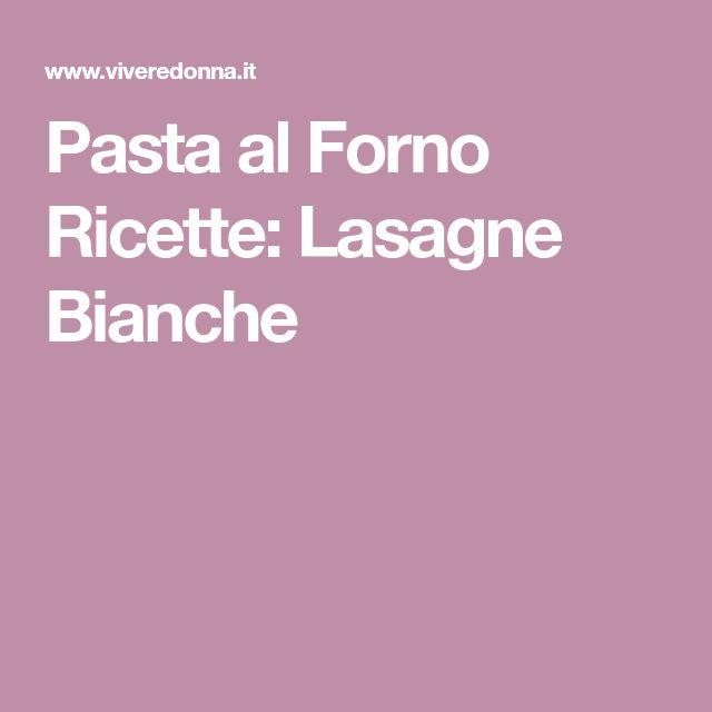 Pasta al Forno Ricette: Lasagne Bianche