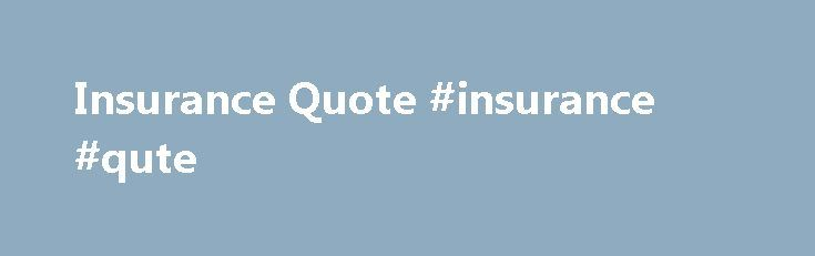 Insurance Quote #insurance #qute http://solomon-islands.remmont.com/insurance-quote-insurance-qute/  # Start Saving with FREE Insurance Quotes Need an Insurance Quote? Are you looking for an affordable policy for yourself, your family or your business? Our FREE insurance comparison tool gives you the power to compare companies and choose from the best plans offered by top rated companies in your zip code! Get your insurance quote now! Get cheap auto insurance quotes from top rated companies…