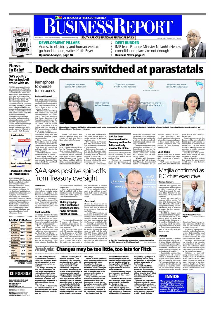 Today's Business Report newspaper front page (December 12, 2014) deals with the move by the government to switch the deck chairs at the parastatals.  To read these stories and more click here: http://www.iol.co.za/business
