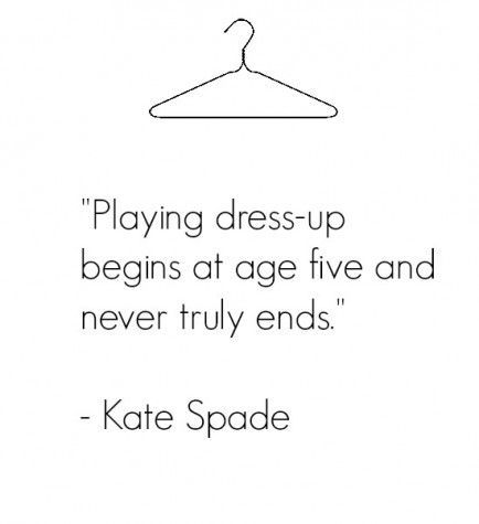 """""""Playing dress-up begins at age five and never truly ends."""" -Kate Spade"""