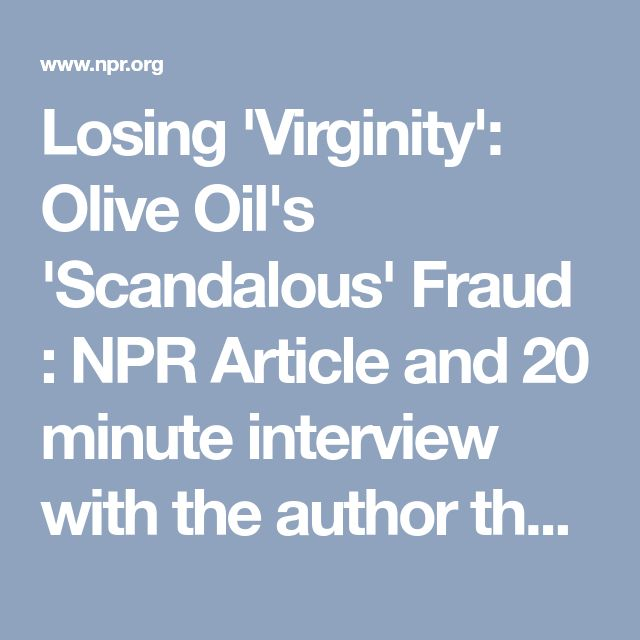 Losing 'Virginity': Olive Oil's 'Scandalous' Fraud : NPR Article and 20 minute interview with the author that writes about the [fake] Extra-Virgin Olive Oil scandal that is fooling 50% of Americans that are purchasing what they think is 100% olive oil.. but often is diluted with canola or soy soybean oil (often GMO). *Buy from small companies, pay a little more, and research them first.