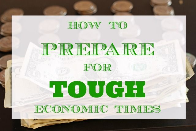 How to Prepare for Tough Economic Times - There's no better time than the present to get prepared to face a tough economy.