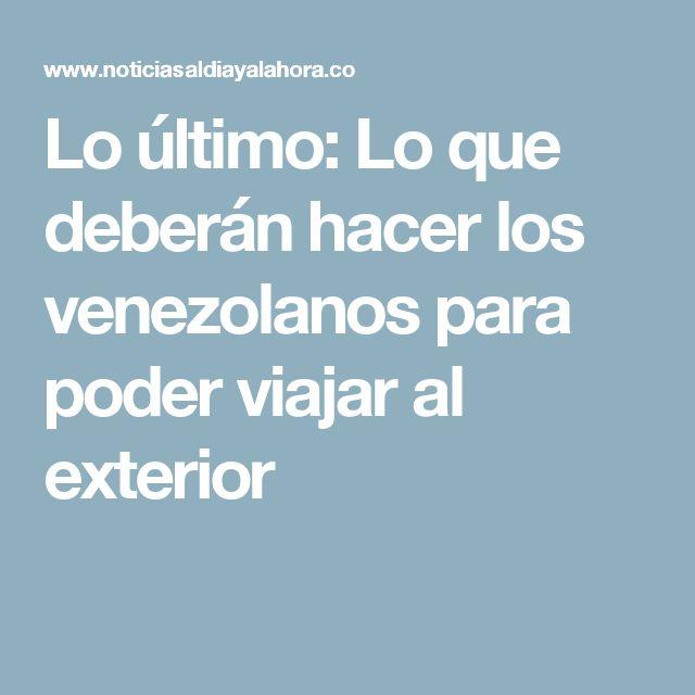 Lo último: Lo que deberán hacer los venezolanos para poder viajar al exterior