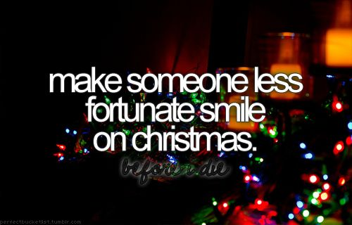 Make someone less fortunate smile on Christmas.Bucketlist, Buckets Lists, Before I Die, Things, Christmas Gift, Fortune Smile, Bucket Lists, Random Acting, Families Dinner