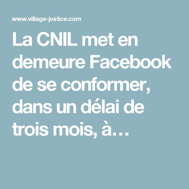 La CNIL met en demeure Facebook de se conformer, dans un délai de trois mois, à…