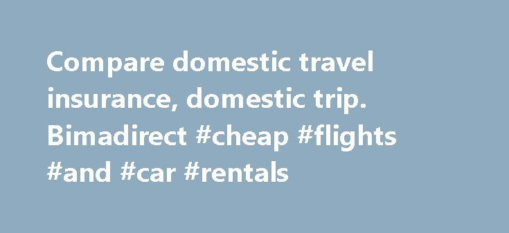 Compare domestic travel insurance, domestic trip. Bimadirect #cheap #flights #and #car #rentals http://travels.remmont.com/compare-domestic-travel-insurance-domestic-trip-bimadirect-cheap-flights-and-car-rentals/  #domestic travel insurance # Domestic Travel Insurance Domestic Travel insurance Simplified India is a land of diversity. One of the great advantages of this is the vast variety of historical and geographical travel destination options. You could enjoy your holidays... Read moreThe…