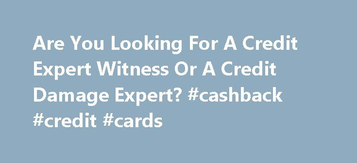 Are You Looking For A Credit Expert Witness Or A Credit Damage Expert? #cashback #credit #cards http://remmont.com/are-you-looking-for-a-credit-expert-witness-or-a-credit-damage-expert-cashback-credit-cards/  #credit expert # Are You Looking for a Credit Expert Witness or a Credit Damage Expert Witness? Please Contact John Ulzheimer at 1.866.985.8884 Few expert witnesses are more in demand and less in supply than the true credit expert witness. The complexities of consumer credit dictate…