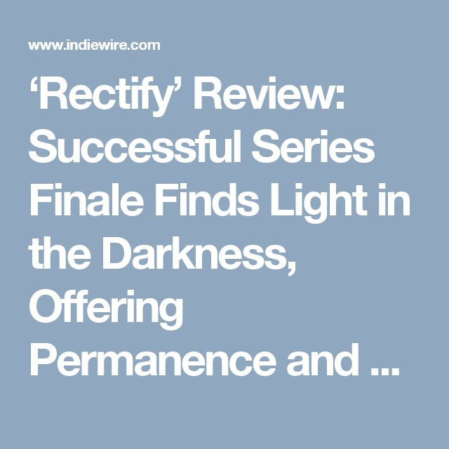 'Rectify' Review: Successful Series Finale Finds Light in the Darkness, Offering Permanence and Peace