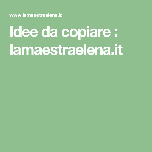 Idee da copiare : lamaestraelena.it