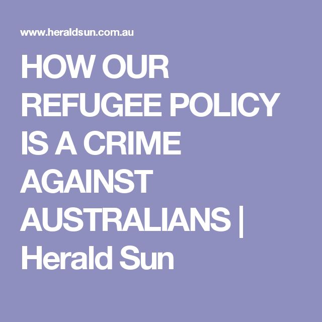 HOW OUR REFUGEE POLICY IS A CRIME AGAINST AUSTRALIANS | Herald Sun