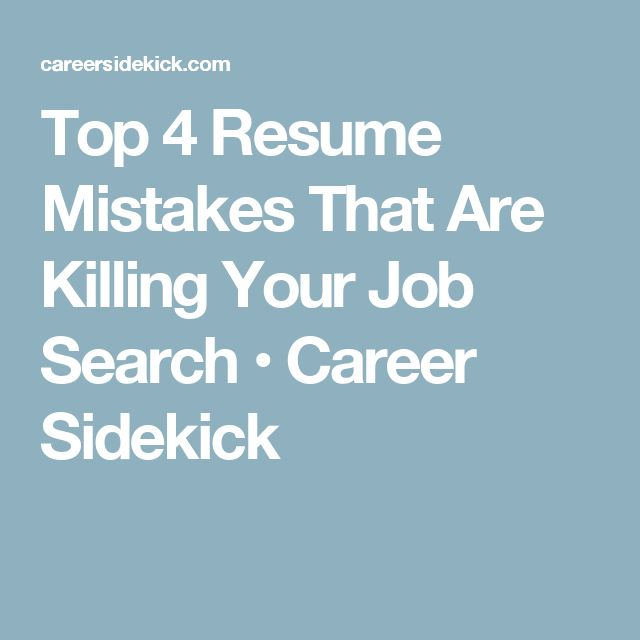 Top 4 Resume Mistakes That Are Killing Your Job Search \u2022 Career