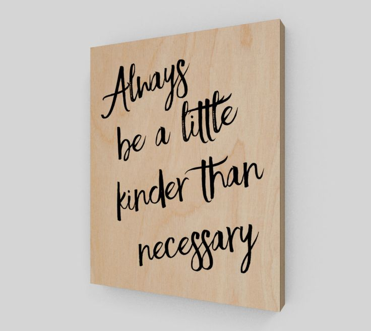 Always be a little kinder than necessary 8x10 - Wood Print