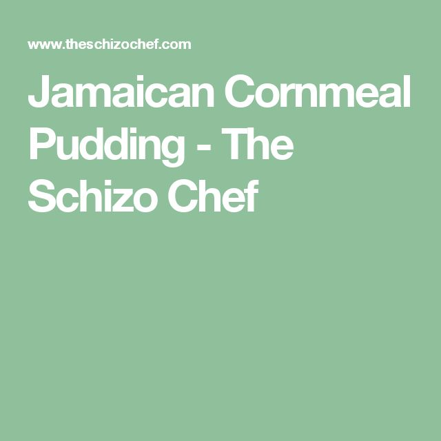 Jamaican Cornmeal Pudding - The Schizo Chef