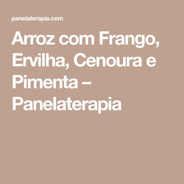 Arroz com Frango, Ervilha, Cenoura e Pimenta – Panelaterapia
