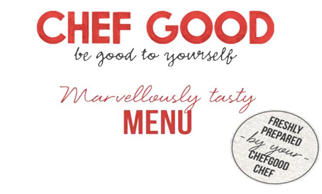 Chef Good be good to yourself. Marvellously tasty Menu. Freshly Prepared By Your Chefgood Chef