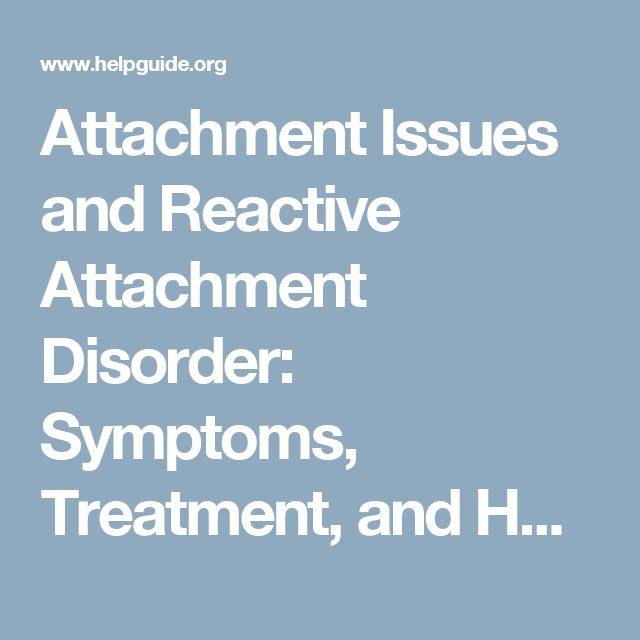 Attachment Issues and Reactive Attachment Disorder: Symptoms, Treatment, and Hope for Children with Insecure Attachment