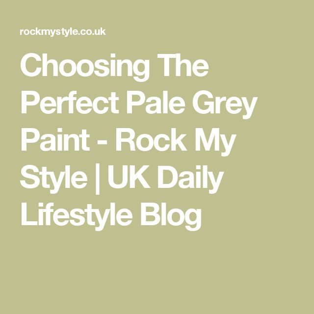 Choosing The Perfect Pale Grey Paint - Rock My Style | UK Daily Lifestyle Blog