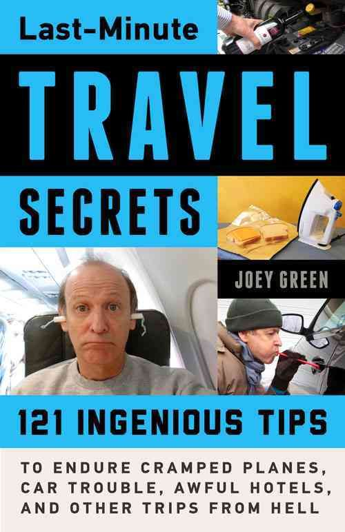 last minute travel secrets 121 ingenious tips to endure cramped planes car trouble awful. Black Bedroom Furniture Sets. Home Design Ideas