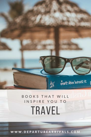 Books That Will Inspire You to Travel | Departure and Arrivals