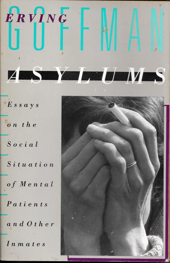 Asylums Essays On The Social Situation Of Mental Patients And Other Inmates By Erving Goffman Updated From 1961 Insanityconsequences In Erving Inmates Essay
