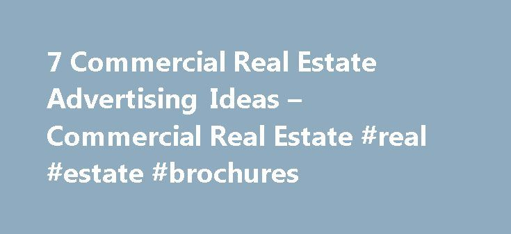 7 Commercial Real Estate Advertising Ideas – Commercial Real Estate #real #estate #brochures http://real-estate.remmont.com/7-commercial-real-estate-advertising-ideas-commercial-real-estate-real-estate-brochures/  #real estate advertising ideas # 7 Commercial Real Estate Advertising Ideas 7 Commercial Real Estate Advertising Ideas 1. Local online directories. Most of your web traffic will come from local visitors looking for commercial real estate businesses in their area. Sign your…