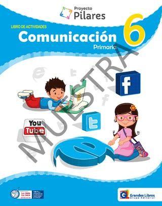 Proyecto Pilares -  Comunicación 6° - Libro de Actividades  Libro de Actividades de Comunicación para 6° Grado de Educación Primaria, Proyecto Pilares, Editorial Grandes Libros.