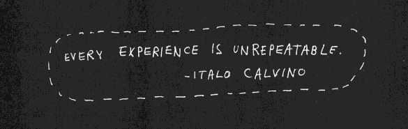 Every experience is unrepeatable. Italo Calvino  The Best Books of 2012: Your 10 Overall Favorites   Brain Pickings