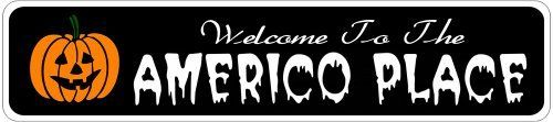AMERICO PLACE Lastname Halloween Sign - Welcome to Scary Decor, Autumn, Aluminum - 4 x 18 Inches by The Lizton Sign Shop. $12.99. Rounded Corners. Great Gift Idea. 4 x 18 Inches. Aluminum Brand New Sign. Predrillied for Hanging. AMERICO PLACE Lastname Halloween Sign - Welcome to Scary Decor, Autumn, Aluminum 4 x 18 Inches - Aluminum personalized brand new sign for your Autumn and Halloween Decor. Made of aluminum and high quality lettering and graphics. Made to last for years...