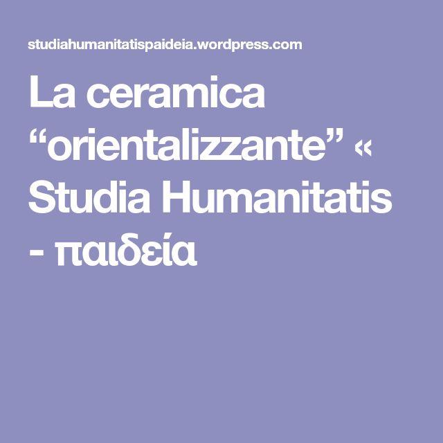 """La ceramica """"orientalizzante"""" « Studia Humanitatis - παιδεία"""