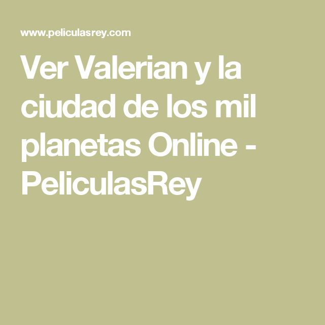 Ver Valerian y la ciudad de los mil planetas Online - PeliculasRey