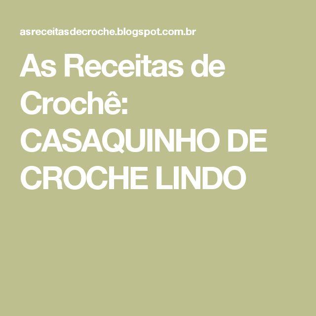 As Receitas de Crochê: CASAQUINHO DE CROCHE LINDO