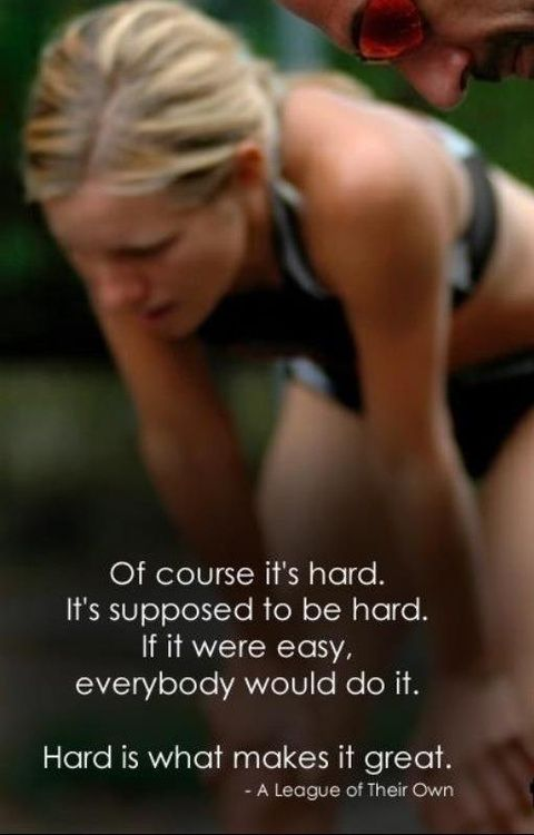 Of course it's hard. It's supposed to be hard. If it were easy, everybody would do it. Hard is what makes it great.