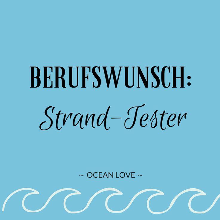 Berufswunsch: Strand-Tester! | Sprüche | Zitate | schöne | lustig | Meer | Ozean | Wanderlust | Reisen | Travel | Journey | Inspiration | Meerweh | Ocean Love | Motivation | Quotes #strand #meer #lustig #sprüche