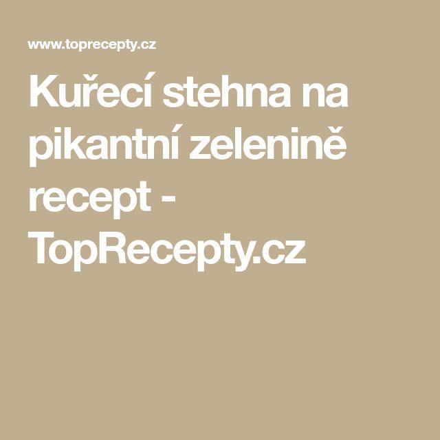 Kuřecí stehna na pikantní zelenině recept - TopRecepty.cz