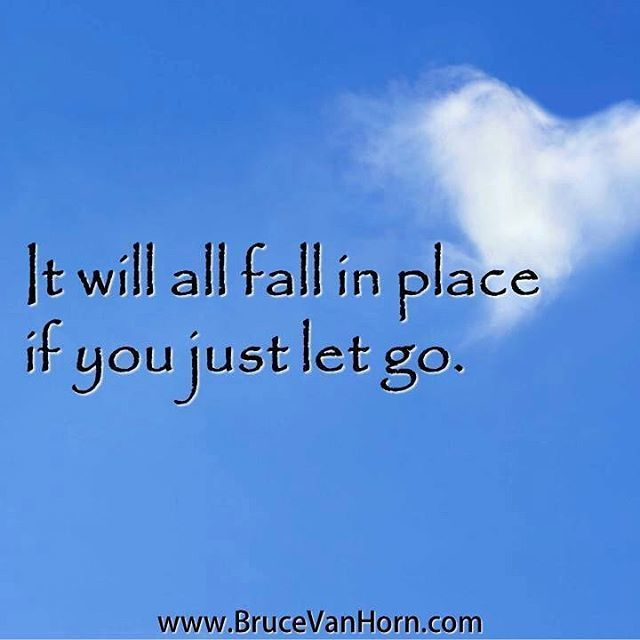 Reposting @bruce.vanhorn: It will all fall in place if you just let go. .. .. #follow: @bruce.vanhorn .. .. .. #believe #business #entrepreneur #faith #goals #grateful #growth #happy #hope #inspiration #leadership #love #meditation #mindfulness #motivation #positivevibes #selflove #spirituality #story #success #thankyou #thinkpositive #transformation #truth #wisdom -- -- If you would like to explore working with me to restory passion, purpose, and vision for your life, leadership,